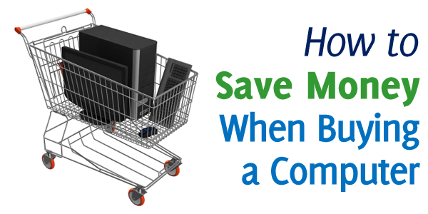 How to Save Money When Buying a Computer