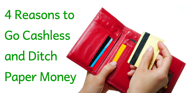 4 Reasons to Go Cashless and Ditch Paper Money