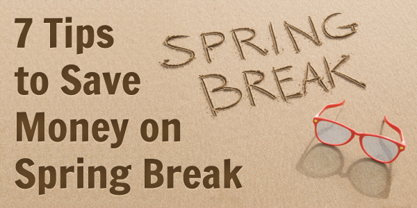 7 Tips to Save Money on Spring Break
