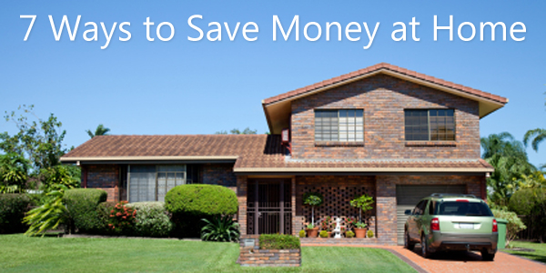 7 Ways to Save Money at Home