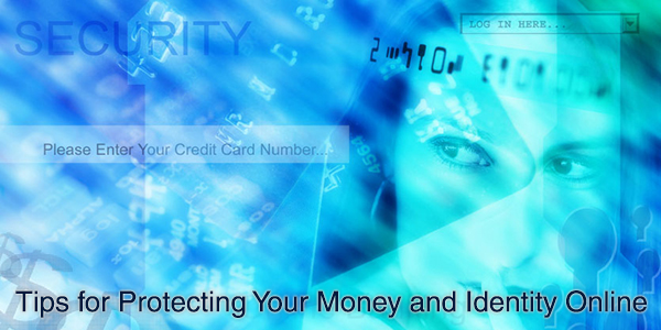 Tips for Protecting Your Money and Identity Online