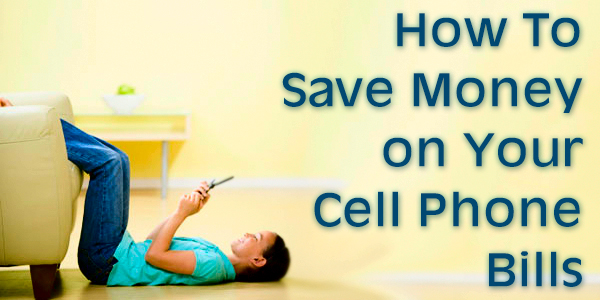 How To Save Money on Your Cell Phone Bills
