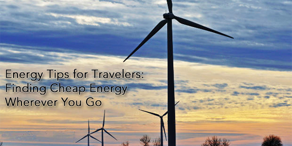 Energy Tips for Travelers: Finding Cheap Energy Wherever You Go