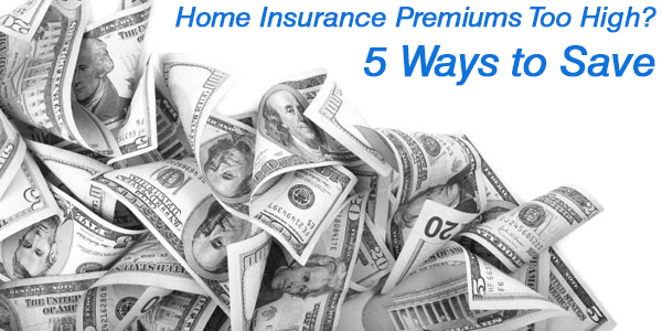Home Insurance Premiums Too High? 5 Ways to Save