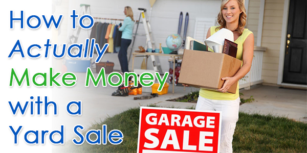 How to Actually Make Money with a Yard Sale