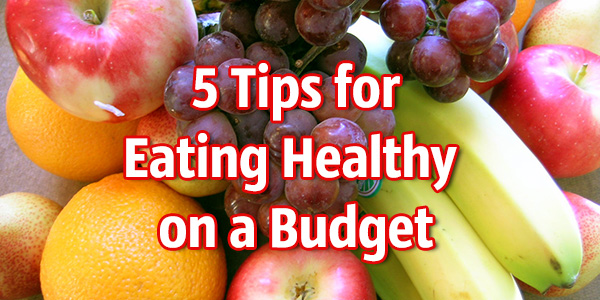 5 Tips for Eating Heathy on a Budget