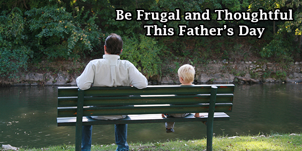 Be Frugal and Thoughtful This Father's Day