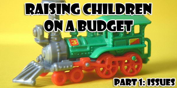 Raising Children on a Budget Part 1: Issues