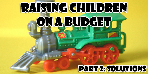 Raising Children on a Budget Part 2: Solutions