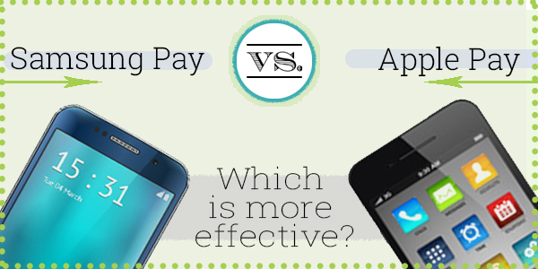 Samsung Pay vs. Apple Pay: Which is More Effective?