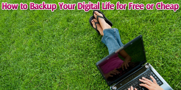 How to Backup Your Digital Life for Free or Cheap