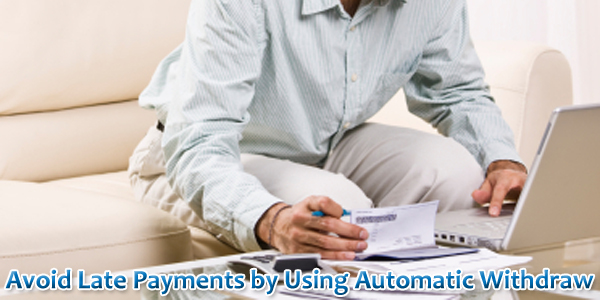 Avoid Late Payments by Using Automatic Withdraw