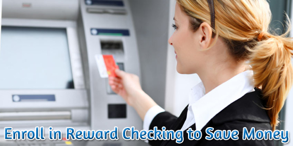 Enroll in Reward Checking to Save Money