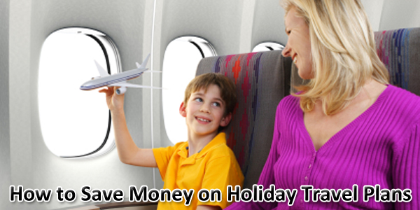 How to Save Money on Holiday Travel Plans