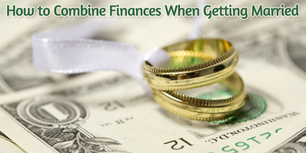 How to Combine Finances When Getting Married