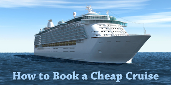 How to Book a Cheap Cruise