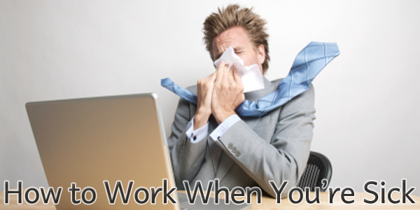 How to Work When You're Sick