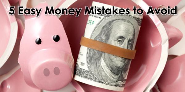 5 Easy Money Mistakes to Avoid