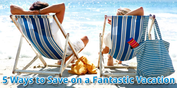 5 Ways to Save on a Fantastic Vacation