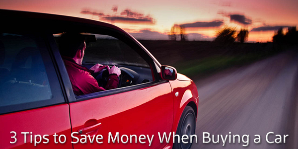 3 Tips to Save Money When Buying a Car