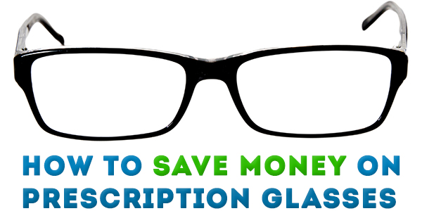How to Save Money on Prescription Glasses