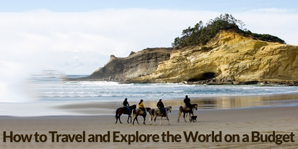 How to Travel and Explore the World on a Budget