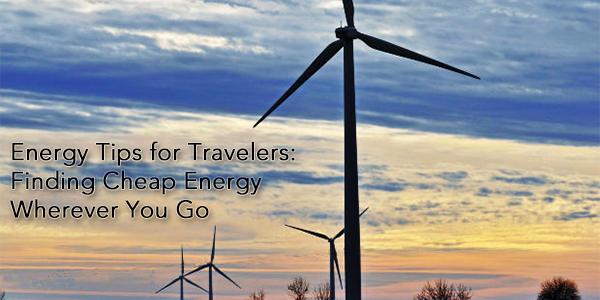 Energy Tips for Travelers: Finding Cheap Energy Wherever You Go