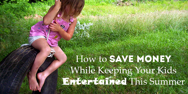 How to save money while keeping your kids entertained this summer