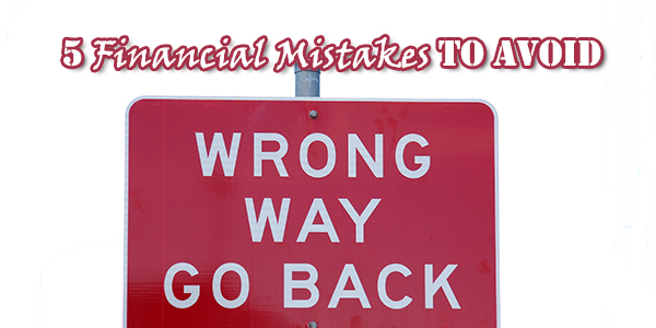 5 Financial Mistakes to Avoid