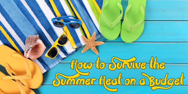 How to Survive the Summer Heat on a Budget