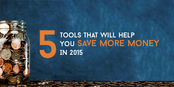 5 Tools That Will Help You Save More Money In 2015