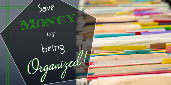 Save money by being organized!