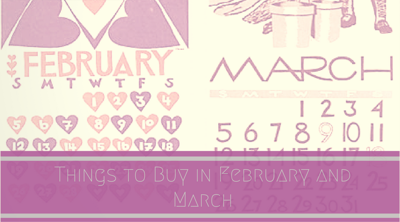 What to Buy in February and March